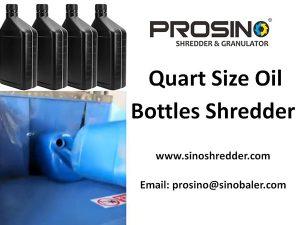 Quart Size Oil bottles Shredder, Quart Oil bottles Granulator - PROSINO
